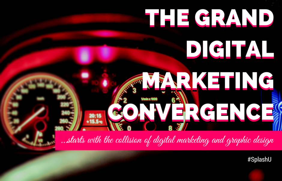 Digital Marketing and Graphic Design – Where Will You Be When These Industries Collide?